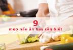 9 mẹo nấu ăn hay không phải ai cũng biết